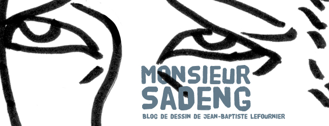 Monsieur Sadeng - Blog de dessin de Jean-Baptiste Lefournier